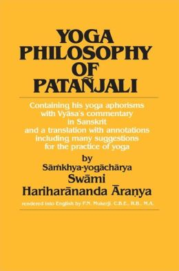 Yoga Philosophy of Patanjali: Containing His Yoga Aphorisms with Vyåasa's Commentary in Sanskrit and a Translation with Annotations Including Many Suggestions for the Practice of Yoga