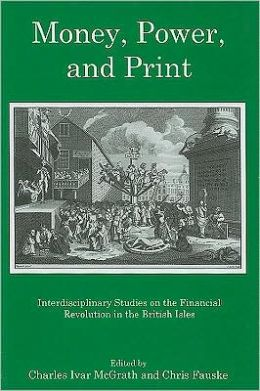 Money, Power, and Print: Interdisciplinary Studies of the Financial Revolution in the British Isles