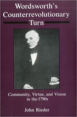 Wordsworth's Counterrevolutionary Turn: Community, Virtue, and Vision in the 1790s