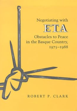 Negotiating with ETA: Obstacles to Peace in the Basque Country, 1975-1988