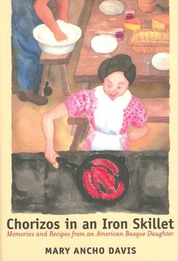 Chorizos in an Iron Skillet: Memories and Recipes from an American Basque Daughter