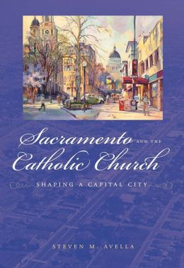 Sacramento and the Catholic Church: Shaping a Capital City