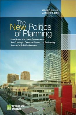 The New Politics of Planning: How States and Local Governments Are Coming to Common Ground on Reshaping America's Built Environment