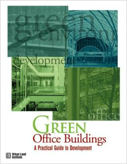 Green Office Buildings: A Practical Guide to Development