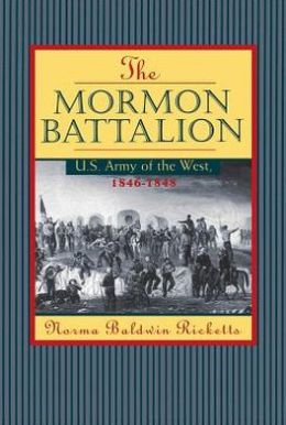 Mormon Battalion: U.S. Army of the West, 1846-1847
