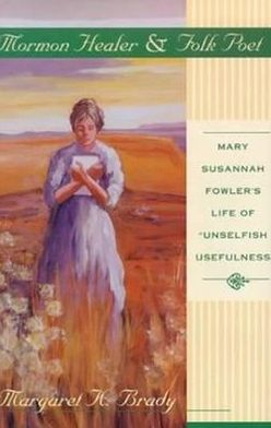 Mormon Healer and Folk Poet: Mary Susannah Fowler's Life of
