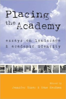 Placing the Academy: Essays on Landscape, Work, and Identity