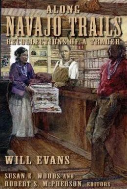 Along Navajo Trails: Recollections Of A Trader 1898-1948