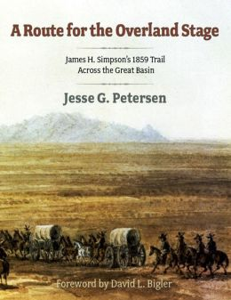 Route for the Overland Stage: James H. Simpson's 1859 Trail Across the Great Basin