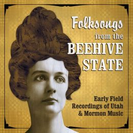 Folksongs from the Beehive State: Early Field Recordings of Utah and Mormon Music