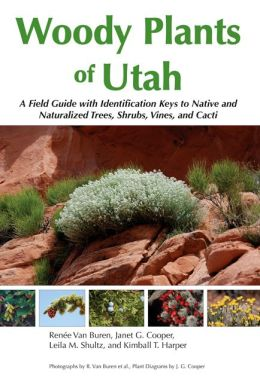 Woody Plants of Utah: A Field Guide with Identification Keys to Native and Naturalized Trees, Shrubs, Cacti, and Vines