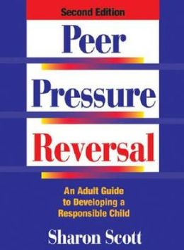 Peer Pressure Reversal: An Adult Guide to Developing a Responsible Child