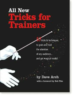 All New Tricks for Trainers: 57 Tricks and Techniques to Grab and Hold the Attention of Any Audience