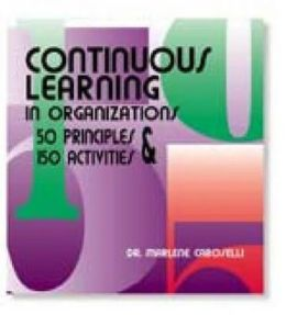 Continuous Learning in Organizations: 50 Principles and 150 Activities