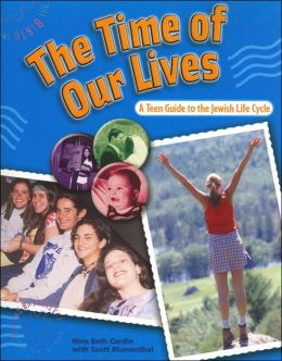 Time of Our Lives: A Teen Guide to the Jewish Life Cycle