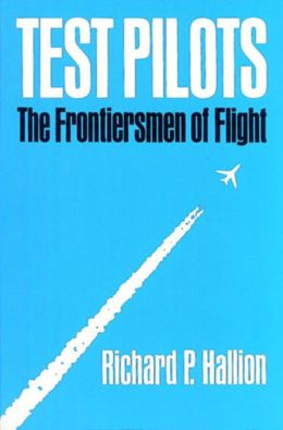 Test Pilots: The Frontiersmen of Flight, Revised Edition