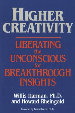 Higher Creativity: Liberating the Unconscious for Breakthrough Insight