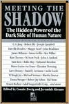 Meeting the Shadow: The Hidden Power of the Dark Side of Human Nature (New Consciousness Reader Series)