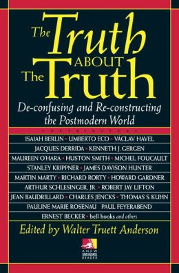 Truth About the Truth: De-Confusing and Re-Constructing the Postmodern World.