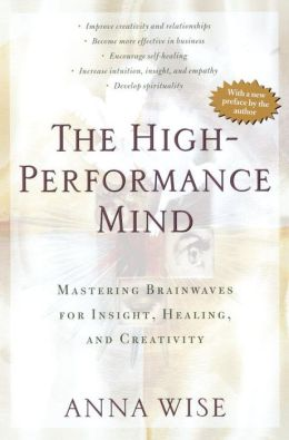 The High-Performance Mind: Mastering Brainwaves for Insight Healing and Creativity
