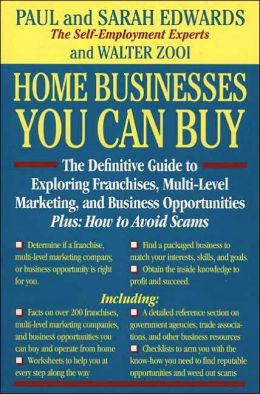Home Businesses You Can Buy: The Definitive Guide to Exploring Franchises, Multi-Level Marketing, and Business Opportunities Plus: How to Avoid Sca