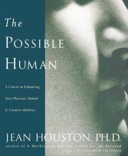 The Possible Human: A Course in Extending Your Physical Mental and Creative Abilities