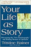 Your Life as Story: Discovering the 'New Autobiography' and Writing Memoir as Literature