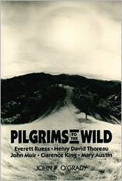 Pilgrims to the Wild: Everett Ruess, Henry David Thoreau, John Muir, Clarence King, Mary Austin