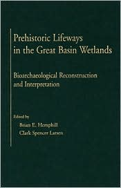 Prehistoric Lifeways in the Great Basin Wetlands: Bioarchaeological Reconstruction and Interpretation