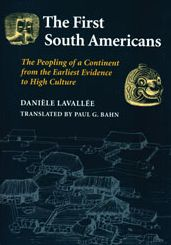 The First South Americans: The Peopling of a Continent from the Earliest Evidence to High Culture