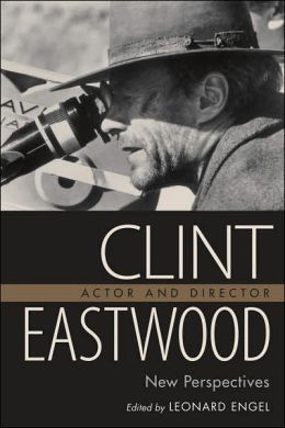 Clint Eastwood Actor and Director: New Perspectives