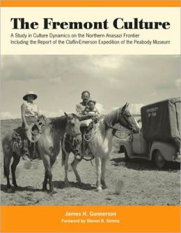 Fremont Culture: A Study in Culture Dynamics on the Northern Anasazi Frontier, including the Report of the Claflin-Emerson Expedition of the Peabody Museum