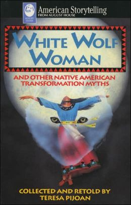 White Wolf Woman: Native American Transformation Myths