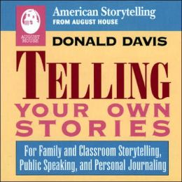 Telling Your Own Stories: For Family and Classroom Storytelling, Public Speaking, and Personal Journaling