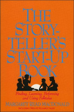 Storyteller's Start-Up Book: Finding, Learning, Performing and Using Folktales Including Twelve Tellable Tales