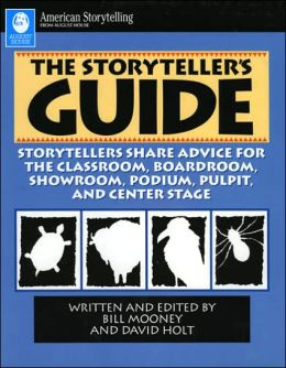 Storyteller's Guide: Storytellers Share Advice for the Classroom, Boardroom, Showroom, Podium, Pulpit and Central Stage