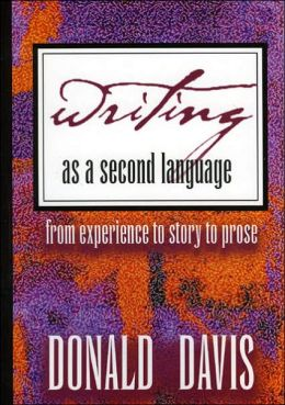 Writing As a Second Language: From Experience to Story to Prose
