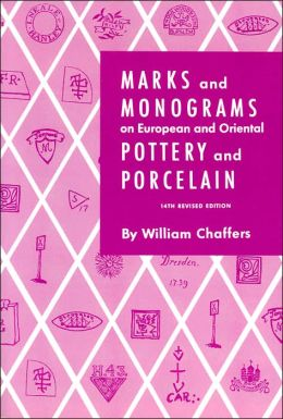 Marks and Monograms on European and Oriental Pottery and Porcelain