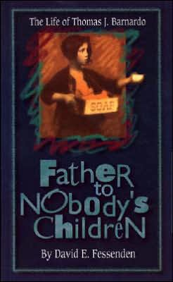 Father to Nobody's Children: The Life of Thomas J. Barnardo