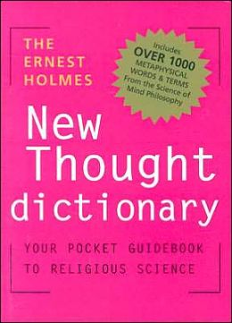 Ernest Holmes Dictionary of New Thought: Your Pocketbook Guide to Religious Science