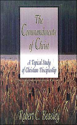 Commandments of Christ: A Topical Study of Christian Discipleship