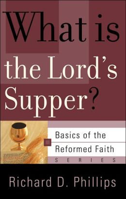 What is the Lord's Supper? (Basics of the Reformed Faith Series)