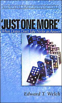 Just One More: When Desires Don't Take No for an Answer (Resources for Changing Lives Series)