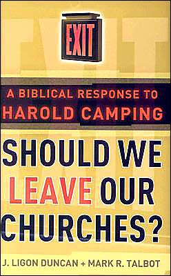 Should We Leave Our Churches: A Biblical Response to Harold Camping