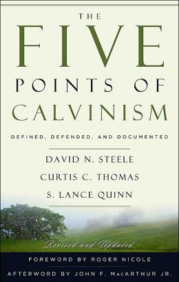 Five Points of Calvism: Defined, Defended, and Documented