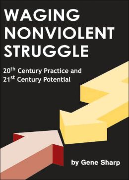 Waging Nonviolent Struggle: 20th Century Practice and 21st Century Potential