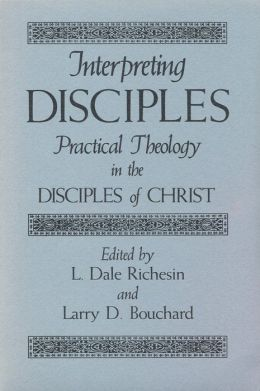 Interpreting Disciples: Practical Theology in the Disciples of Christ