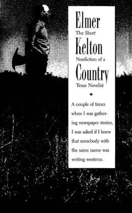 Elmer Kelton Country: The Short Nonfiction of a Texas Novelist