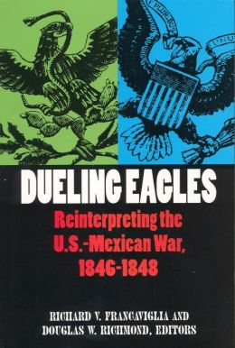 Dueling Eagles: Reinterpreting the Mexican-U.S. War, 1846-1848
