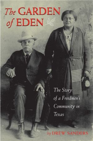 The Garden of Eden: The Story of a Freedmen's Community in Texas